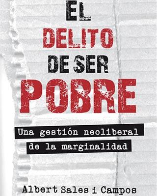 'El delito de ser pobre. Una gestión neoliberal de la marginalidad', de Albert Sales en su libro.